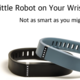 The little robot on your wrist what if your fitness tracker isnt so smart - Feb 16 2015 0845AM