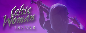Celtic Woman Destiny World Tour - start Mar 31 2016 0730PM