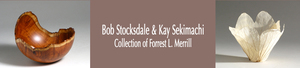 Bob Stocksdale  Kay Sekimachi Collection of Forrest L Merril - start Aug 25 2016 1100AM