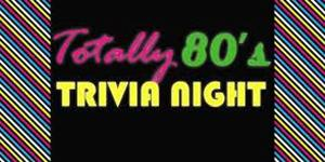 Totally 80s Trivia Night - start Jul 17 2017 0600PM