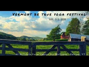 Vermont Be True Yoga Festival 2018 - start Aug 03 2018 0100PM