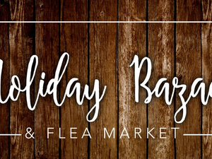 Holiday Bazaar  Flea Market - start Nov 10 2018 0800AM