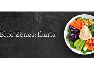 Cooking to Live Healthy and Longer - The Blue Zone Island Of Ikaria  - start Nov 06 2018 1000AM