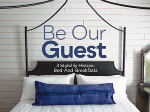 Be Our Guest 3 Stylishly Historic Bed-and-Breakfasts