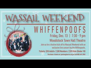Wassail Weekend Whiffenpoofs - start Dec 13 2019 0730PM