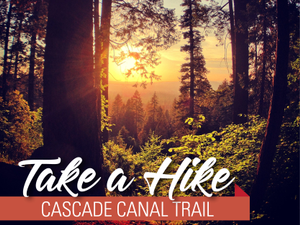 Take a Hike Cascade Canal Trail