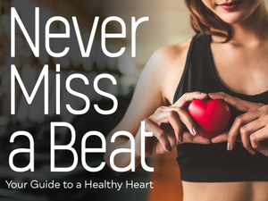 Never Miss a Beat Your Guide to a Healthy Heart