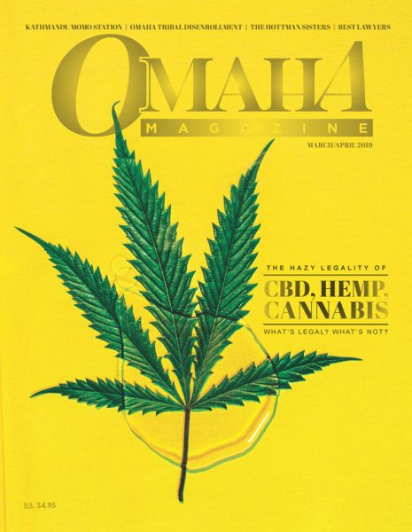 Omaha Magazine March/April 2019 cover, featuring a marijuana leaf in a drop of Cannabidiol (CBD) oil with text reading: The Hazy Legality of CBD, Hemp, Cannabis-What's legal? What's not?