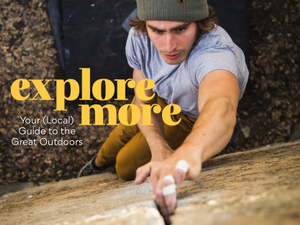 Explore More Your Local Guide to the Great Outdoors