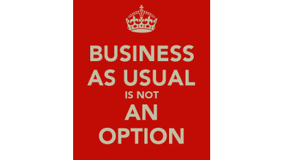 Business as usual is not an option