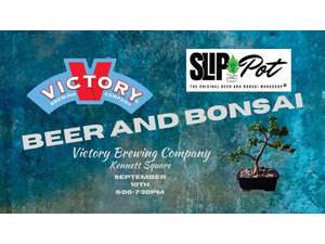 Beer and Bonsai at Victory Brewing Co Kennett Square - start 09102020 0600PM