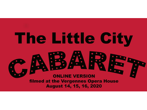 The Little City Cabaret Online - Performed Live and Recorded in August 2020 - start Dec 05 2020 0500PM