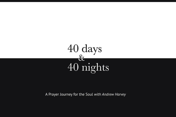 Andrew Harvey 40 Days & 40 Nights