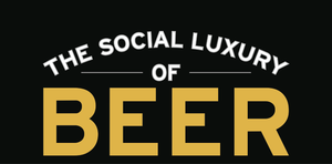 The Social Luxury of Beer SeptemberOctober 2015 - Sep 16 2015 1048PM